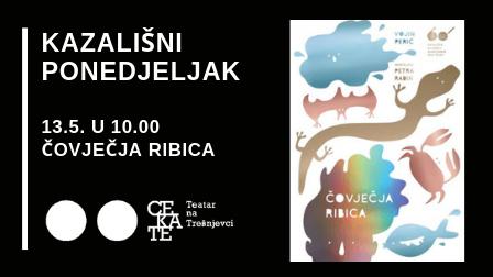 Kazališni ponedjeljak 13.5. u 10.00 ČOVJEČJA RIBICA